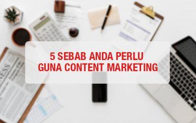 5 Sebab Kenapa Perlu Gunakan Content Marketing
