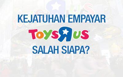 Siapa penyebab kejatuhan empayar Toys R Us?